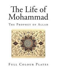 The Life of Mohammad: The Prophet of Allah