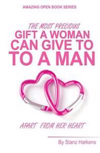 The Most Precious Gift a Woman Can Give to a Man Apart from Her Heart: Amazing Open Book Series