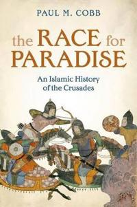 Race for paradise - an islamic history of the crusades