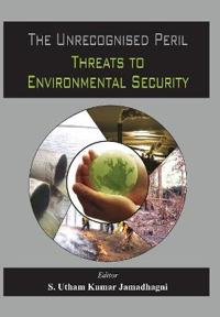The Unrecognized Peril: Threats to Environmental Security