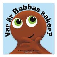 Babblarna. Var är Babbas saker?