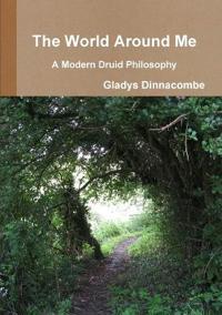 The World Around Me - A Modern Druid Philosophy