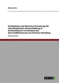 Die Interdisziplin ren Zentrenbildung in Krankenh usern. Das Herz-Gef  -Zentrum Am Klinikum N rnberg