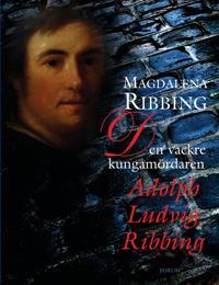 Den vackre kungamördaren, Adolph Ludvig Ribbing: Ett 1700-talsliv