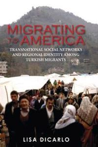 Migrating to America: Transnational Social Networks and Regional Identity Among Turkish Migrants