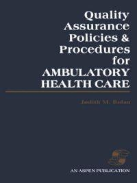 Quality Assurance Policies and Procedures for Ambulatory Health Care