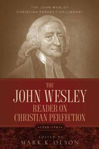 The John Wesley Reader on Christian Perfection