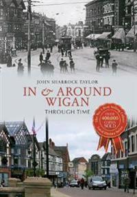 InAround Wigan Through Time
