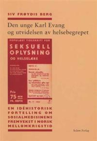 Den unge Karl Evang og utvidelsen av helsebegrepet - Siv Frøydis Berg   Inprintwriters.org