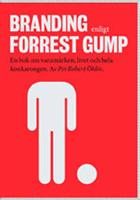 Branding enligt Forrest Gump : en bok om varumärken, livet och hela konkarongen