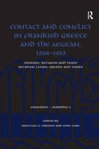 Contact and Conflict in Frankish Greece and the Aegean, 1204-1453