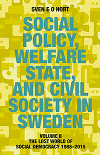 Social policy, welfare state, and civil society in Sweden. Vol. 2, The lost world of democracy 1988-2015
