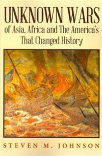 Unknown Wars of Asia, Africa and the America's That Changed History: Unknown Wars of Asia, Africa, and the America's That Changed History
