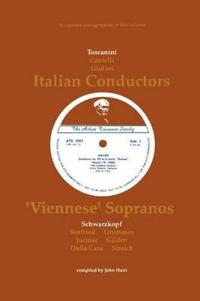 3 Italian Conductors and 7 Viennese Sopranos, 10 Discographies: Toscanini, Cantelli, Giulini, Schwarzkopf, Seefried, Gruemmer, Jurinac, Gueden, Casa, Streich