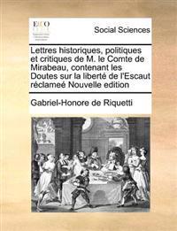 Lettres Historiques, Politiques Et Critiques de M. Le Comte de Mirabeau, Contenant Les Doutes Sur La Liberte de L'Escaut Reclamee Nouvelle Edition