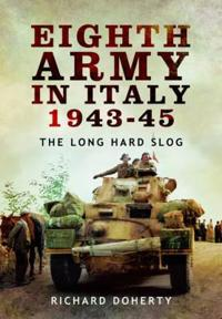 Eighth army in italy 1943-45 - the long hard slog