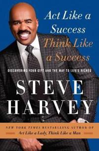 Act like a success, think like a success - discovering your gift and the wa