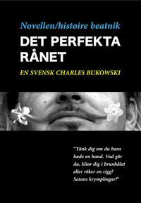 Novellen/histoire beatnik - Det perfekta rånet - en svensk Charles Bukowski
