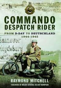Commando Despatch Rider: From D-Day to Deutschland 1944-1945