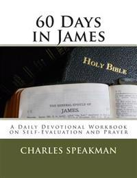 60 Days in James: A Daily Devotional Workbook on Self-Evaluation and Prayer