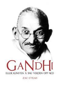 Gandhi, eller Kunsten å snu verden opp ned