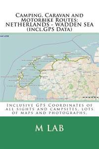 Camping, Caravan and Motorbike Routes: Netherlands - Wadden Sea (Incl.GPS Data)