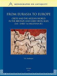 From Eurasia to Europe: Crete and the Aegean World in the Bronze and Early Iron Ages (3rd - Early 1st Millennia Bc)