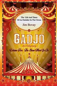 Gadjo an Odyssey, Volume Five, the Show Must Go on: The Life and Times of an Outsider in the Circus