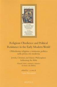 Religious Obedience and Political Resistance in the Early Modern World: Jewish, Christian and Islamic Philosophers Addressing the Bible