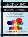 Re-Creating Lifelong Learners: Purpose and Process for Teaching Reading, Writing, and Language Arts