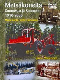 Metsäkoneita Suomessa ja Suomesta 1910-2000