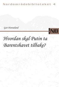 Hvordan skal Putin ta Barentshavet tilbake? - Geir Hønneland | Inprintwriters.org