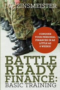 Battle Ready Finance: Basic Training: Conquer Your Personal Finances in as Little as 6 Weeks!