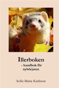Illerboken: - handbok för nybörjaren - Sofie-Marie Karlsson pdf epub