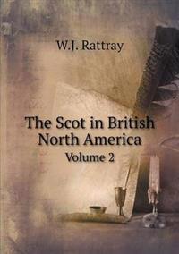 The Scot in British North America Volume 2