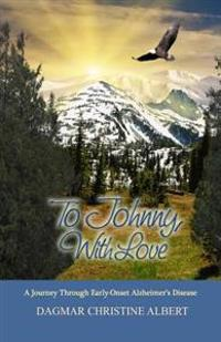 To Johnny, with Love: A Journey Through Early-Onset Alzheimer's Disease