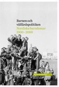 Barnen och välfärdspolitiken: nordiska barndomar 1900-2000