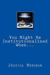 You Might Be Institutionalized When...
