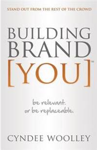 Building Brand You: Be Relevant or Be Replaceable