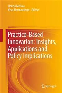 Practice-Based Innovation: Insights, Applications and Policy Implications