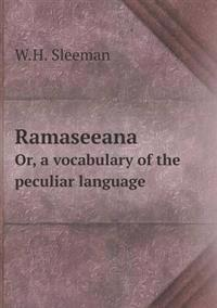 Ramaseeana Or, a Vocabulary of the Peculiar Language