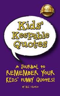 Kids' Keepable Quotes: New Parents Gift and Keepsake Journal to Remember Your Kids' Funny Quotes!