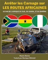 Arreter Les Carnage Sur Les Routes Africaines: Le Cas de L'Afrique Du Sud, Du Ghana, Et Du Nigeria