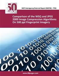 Comparison of the Wsq and JPEG 2000 Image Compression Algorithms on 500 Ppi Fingerprint Imagery