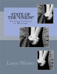 "State of the ""Union"": Pursuing Intimacy in Marriage"