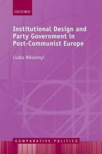 Institutional Design and Party Government in post-Communist Europe