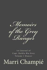 Memoirs of the Grey Ranger: 1st Journal of Capt. Kathla Blu Grey #I