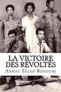 La Victoire Des Revoltes: Temoignage D'Un Enfant Soldat