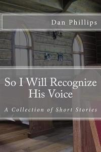 So I Will Recognize His Voice: Short Stories