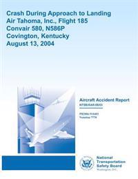 Aircraft Accident Report: Crash During Approach to Landingair Tahoma, Inc., Flight 185convair 580, N586p Covington, Kentuckyaugust 13, 2004